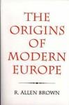 The Origins Of Modern Europe: The Medieval Heritage Of Western Civilization - R. Allen Brown