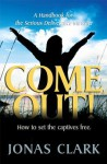 Come Out!: A Handbook for the Serious Deliverance Minister - Jonas Clark