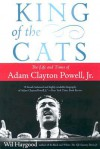 King of the Cats: The Life and Times of Adam Clayton Powell, Jr. - Wil Haygood