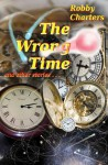 The Wrong Time: And Other Stories - Robby Charters