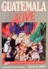 Guatemala Alive - Arnold Greenberg, Diana K. Wells