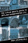 The Crime Buff's Guide to Outlaw Washington, DC - Ron Franscell