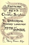 Esoteric Keys To The Christian Scriptures (Bound With The Universal Mystery Language Of Myth And Symbol) - Henry T. Edge