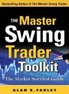 The Master Swing Trader Toolkit: The Market Survival Guide the Master Swing Trader Toolkit: The Market Survival Guide - Alan S. Farley