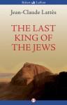 The Last King of the Jews - Jean-Claude Lattes, William Rodarmor