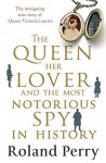 The Queen, Her Lover and the Most Notorious Spy in History: The intriguing true story of Queen Victoria's secret - Roland Perry