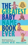 The Greatest Baby Name Book Ever - Carol McD. Wallace