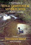 A Field Guide to Gold, Gemstone & Mineral Sites of B: Vancouver Island - Richard Hudson