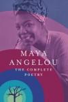 Maya Angelou: The Complete Poetry - Maya Angelou