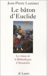 Le bâton d'Euclide : le roman de la Bibliothèque d'Alexandrie - Jean-Pierre Luminet