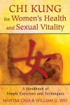Chi Kung for Women's Health and Sexual Vitality: A Handbook of Simple Exercises and Techniques - Mantak Chia, William U. Wei