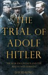 The Trial of Adolf Hitler: The Beer Hall Putsch and the Rise of Nazi Germany - David King