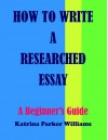 How to Write a Researched Essay: A Beginner's Guide --- Read also How to Write a Great Short Story --- How to Write a Basic Essay --- How to Write an Argumentative Essay - Katrina Parker Williams