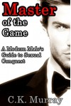Master of the Game: A Modern Male's Guide to Sexual Conquest (Sexual Attraction, Body Language, Alpha Male, Attract Women) - C.K. Murray, Sexual Attraction, Body Language, Alpha Male