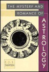 Mystery and Romance of Astrology - C.J.S. Thompson