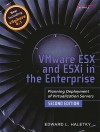 VMware ESX and ESXi in the Enterprise: Planning Deployment of Virtualization Servers (2nd Edition) - Edward L. Haletky