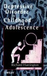 Depressive Disorder in Childhood and Adolescence - Richard Harrington