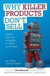 Why Killer Products Don't Sell: How to run your company to a new set of rules - Ian Gotts, Dominic Rowsell