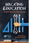 Hacking Education: 10 Quick Fixes for Every School (Hack Learning Series) - Mark Barnes, Jennifer Gonzalez