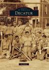 Decatur, Georgia (Images of America Series) - Joe Earle