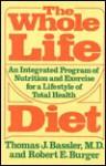 Whole Life Diet - Thomas J. Bassler, Robert E. Burger