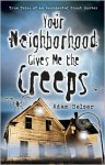 Your Neighborhood Gives Me the Creeps: True Tales of an Accidental Ghost Hunter - Adam Selzer