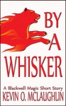 By A Whisker (Blackwell Magic) - Kevin O. McLaughlin