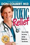 Toxic Relief: Restore health and energy through fasting and detoxification - Don Colbert