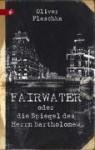 Fairwater oder Die Spiegel des Herrn Bartholomew - Oliver Plaschka