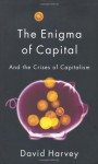 The Enigma of Capital and the Crises of Capitalism - David Harvey