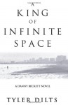 A King of Infinite Space - Tyler Dilts