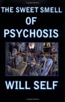 The Sweet Smell of Psychosis: A Novella - Will Self, Martin Rowson