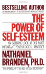 The Power of Self-Esteem: An Inspiring Look At Our Most Important Psychological Resource - Nathaniel Branden