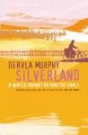Silverland: A Winter Journey Beyond the Urals - Dervla Murphy