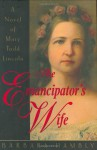 The Emancipator's Wife: A Novel of Mary Todd Lincoln - Barbara Hambly