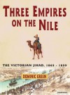 Three Empires on the Nile: The Victorian Jihad, 1869-1899 - Dominic Green, Stephen Hoye