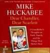 Dear Chandler, Dear Scarlett: A Grandfather's Thoughts on Faith, Family, and the Things That Matter Most - Mike Huckabee