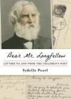 Dear Mr. Longfellow: Letters to and from the Children's Poet - Sydelle Pearl