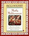 Mostly Mediterranean: More than 200 Recipes from France, Spain, Greece, Morocco, and Sicily - Paula Wolfert