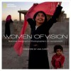 Women of Vision: National Geographic Photographers on Assignment - National Geographic Society, Anne Curry, Chris Johns, Elizabeth Crist