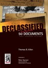 Declassified: 50 Top-Secret Documents That Changed History - Thomas B. Allen