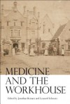 Medicine and the Workhouse - Jonathan Reinarz, Leonard Schwarz