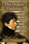 The Duke's Undoing - G.G. Vandagriff