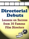 Directorial Debuts: Lessons on Success from 30 Famous Film Directors - Vanessa Moore