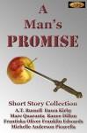 A Man's Promise - A.T. Russell, Dawn Kirby, Marc Quaranta, Ranee Dillon, Frantiska Oliver, Franklin Edwards, Michelle Anderson Picarella