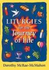 Liturgies for the Journey of Life - Dorothy McRae-McMahon