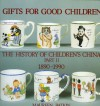 Gifts for Good Children Part Two - The History of: The History of Children's China 1890 - 1990 - Maureen Batkin