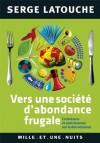 Vers une société d'abondance frugale:Contresens et controverses de la décroissance (Les Petits Libres) (French Edition) - Serge Latouche