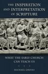 The Inspiration and Interpretation of Scripture - Michael Graves