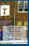 Living in the Shadows of Milwaukee - Laura Marsh, Arn Quakkelaar